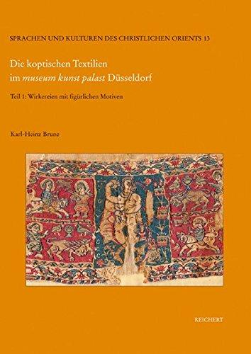 Die koptischen Textilien im museum kunst palast Düsseldorf: Teil 1: Wirkereien mit figürlichen Motiven (Sprachen und Kulturen des Christlichen Orients, Band 13)