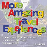 More Amazing Travel Experiences - 13 more globe-trotting travel stories to inspire you to kick-start your own adventure (English Edition)