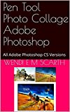 Pen Tool Photo Collage Adobe Photoshop: All Adobe Photoshop CS Versions (Adobe Photoshop Made Easy Book 97)