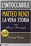 L'intoccabile. La vera storia di Matteo Renzi