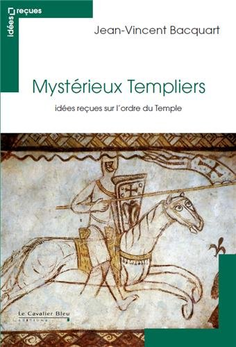 Mystérieux Templiers : Idées reçues sur l'ordre du Temple par Jean-Vincent Bacquart