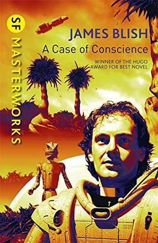 A Case Of Conscience (S.F. MASTERWORKS) by James Blish (2014-05-15)