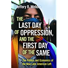 The Last Day of Oppression, and the First Day of the Same: The Politics and Economics of the New Latin American Left