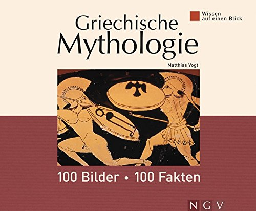 Wissen auf einen Blick - Griechische Mythologie: 100 Bilder, 100 Fakten