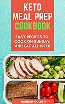 Keto Meal Prep Cookbook: Easy Recipes to Cook On Sunday and Eat All Week (English Edition) di [Golden, Hannah]