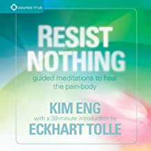 Resist Nothing: Guided Meditations to Heal the Pain-Body