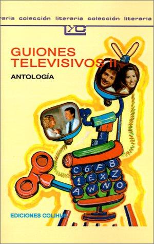 Guiones Televisivos II: Antologia. (Coleccion Literaria Lyc (Leer Y Crear)) por Eduardo Dayan