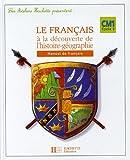 Le Français à la découverte de l'histoire-géographie CM1 Cycle 3 : Manuel de français