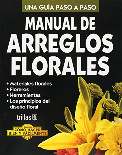 Manual de Arreglos Florales (Como Hacer Bien Y Facilmente/How to Do It Right and Easy) por Luis Lesur