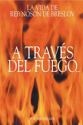 A Través del Fuego y del Agua (La Vida de Reb Noson de Breslov) (Spanish Edition)