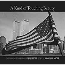 A Kind of Touching Beauty: Photographs of America by Pedro Meyer, Text by Jean-Paul Sartre