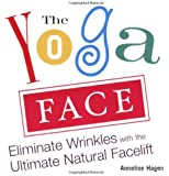 Yoga Face:Eliminate Wrinkles with the Ultimate Natural Facelift: Anti-aging Yoga for the Face