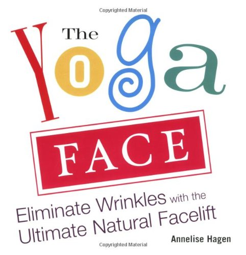 Yoga Face: Eliminate Wrinkles with the Ultimate Natural Facelift: Anti-aging Yoga for the Face