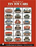 The Big Book of Tin Toy Cars: Passenger, Sports, And Concept Vehicles...