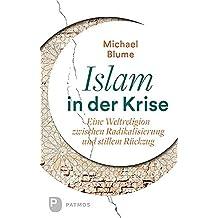 Islam in der Krise: Eine Weltreligion zwischen Radikalisierung und stillem Rückzug