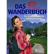 Das Wir-in-Bayern-Wanderbuch. 33 ungewöhnliche Erlebnistouren