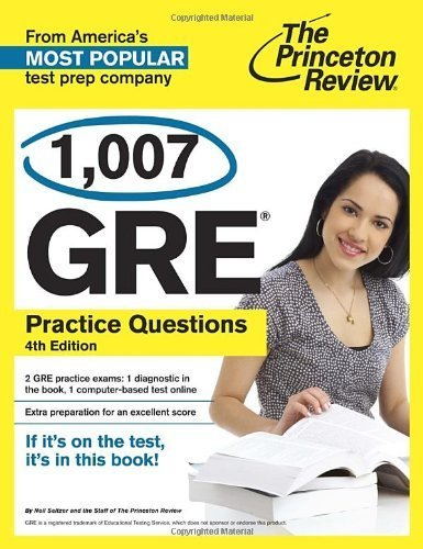 1,007 GRE Practice Questions, 4th Edition (Graduate School Test Preparation) by Princeton Review (2013) Paperback