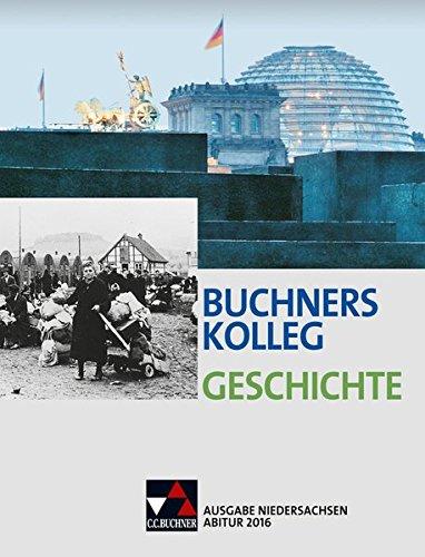 Buchners Kolleg Geschichte – Ausgabe Niedersachsen Abitur 2014/2015 / Buchners Kolleg Geschichte Nds Abitur 2016