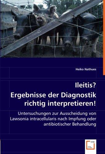 Ileitis? Ergebnisse der Diagnostik richtig interpretieren!: Untersuchungen zur Ausscheidung von Lawsonia intracellularis nach Impfung oder antibiotischer Behandlung por Heiko Nathues