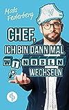 Chef, ich bin dann mal Windeln wechseln (Humorvoller Roman, Humor) von Mats Federberg