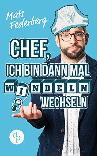 Buchseite und Rezensionen zu 'Chef, ich bin dann mal Windeln wechseln (Humorvoller Roman, Humor)' von Mats Federberg