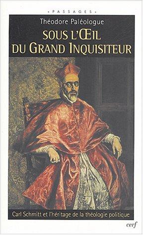 Sous l'oeil du grand inquisiteur : Carl Schmitt et l'héritage de la théologie politique par Théodore Paléologue