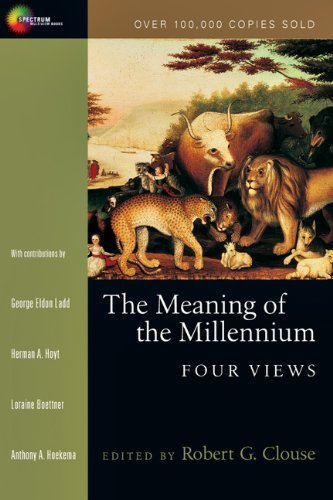 The Meaning of the Millennium: Four Views (Spectrum Multiview Book Series)