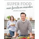 Super food voor familie en vrienden: Heerlijk en healthy voor het hele gezin