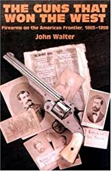 Guns That Won the West: Firearms on the American Frontier, 1848-1898