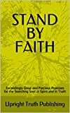 STAND BY FAITH: Exceedingly Great and Precious Promises for the Searching Soul in Spirit and in Truth