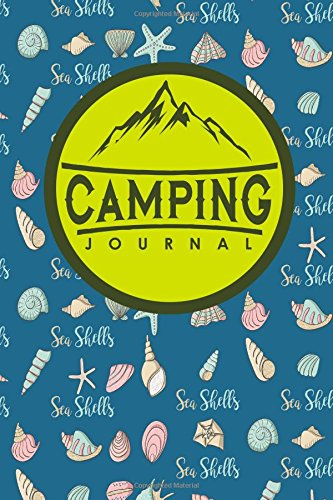 Camping Journal: Camping Journals To Write In, Camping Log Notebook, Camper Journal, Camping Diary, Cute Sea Shells Cover -