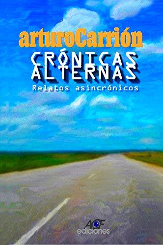 Cronicas Alternas: Relatos asincronicos por Arturo Carrión