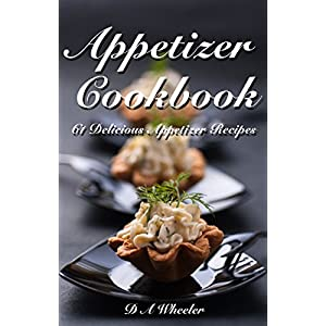 APPETIZER COOKBOOK: 61 DELICIOUS APPETIZER RECIPES (Quick & Easy Appetizer Recipes ,