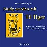 Mutig werden mit Til Tiger: CD mit der Tigergeschichte und Entspannungsübungen