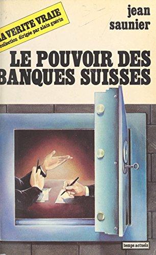 Le Pouvoir des banques suisses par Jean Saunier