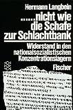 .nicht wie die Schafe zur Schlachtbank: Widerstand in den nationalsozialistischen Konzentrationslagern