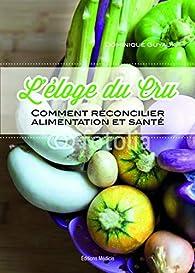 L'éloge du cru : Comment réconcilier alimentation et santé par Dominique Guyaux