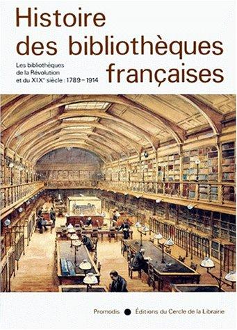 Histoire des bibliothèques françaises : Tome 3, Les bibliothèques de la Révolution et du XIXe siècle, 1789-1914