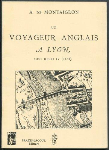 Un voyageur anglais à Lyon sous Henri IV 1608 (Collection des opuscules lyonnais)