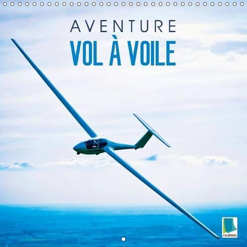 Aventure vol à voile : Voler sans moteur avec un planeur par Calvendo