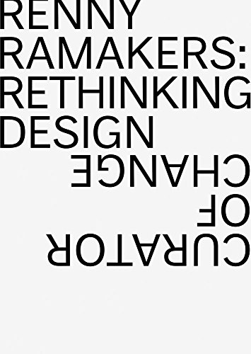 Renny Ramakers : Rethinking design-curator of change