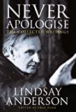 Never Apologise: The Collected Writings of Lindsay Anderson by Lindsay Anderson (2004-09-30)