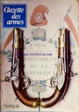 GAZETTE DES ARMES [No 84] du 01/07/1980 - LA WINCHESTER 70 AFRICAN - L CARABINE DE VINCENNES - LES CIBLES DE TIR BAVAROISES - FESTUNG LE HAVRE PAR POUPEL - FLORENTIN - LA MANUFACTURE DE PARIS - LE RIOT-GUN DANS LA POLIC AMERICAINE - LE F.M. BERTHIER 1908 - 22 - LUIGI FRANCHI. par COLLECTIF