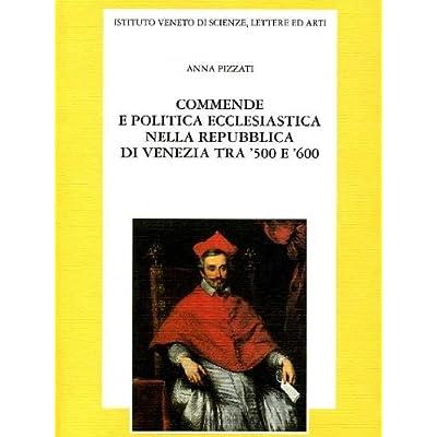 Commende E Politica Ecclesiastica Nella Repubblica Di Venezia Tra '500 E '600
