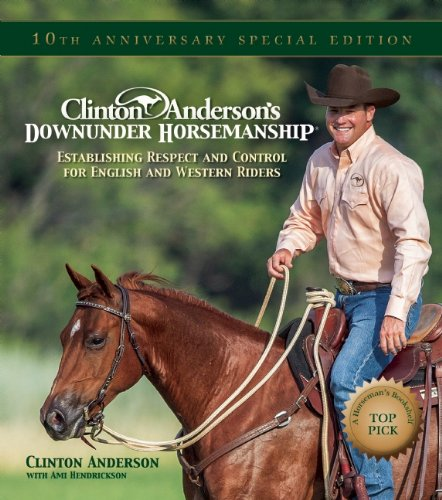 Clinton Anderson's Downunder Horsemanship: Establishing Respect and Control for English and Western Riders (English Edition)