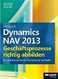 Microsoft Dynamics NAV 2013 - Geschäftsprozesse richtig abbilden: Ein praxisorientierter Compliance-Leitfaden
