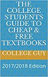 The College Students Guide To Cheap & Free Textbooks: 2017/2018 Edition