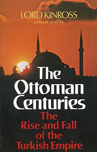 Ottoman Centuries: The Rise and Fall of the Turkish Empire por Lord Kinross