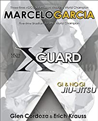 X-guard: For Brazilian Jiu-jitsu, No Gi Grappling, and Mixed Martial Arts