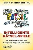 Intelligente Rätsel-Spiele: So verbessern Sie Ihre Fähigkeit, logisch zu denken. Mit 33 neuen Rätseln - Vera F. Birkenbihl
